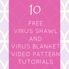 10 Free Virus Shawl and Virus Blanket Video Pattern Tutorials