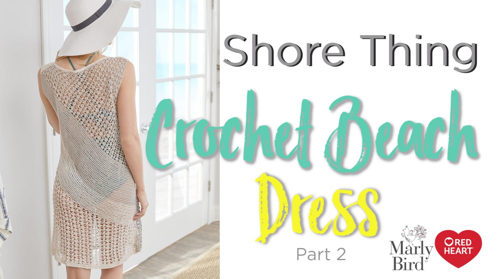 How to Crochet the Shore Thing Crochet Beach Dress Part 2